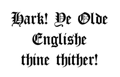 Hark! Ye Olde Englishe thine thither!