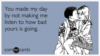 whine-love-bad-day-quiet-thanks-ecards-someecards_zpsf4e88826