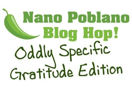 The Nano Poblano Oddly Specific Gratitude BlogHop!